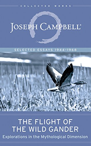 The Flight of the Wild Gander: Explorations in the Mythological Dimension - Selected Essays 1944-1968 (The Collected Works of Joseph Campbell)