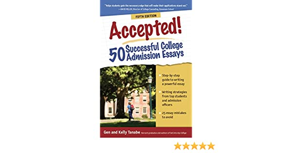 accepted successful college admission essays gen tanabe 50 successful college admission essays gen tanabe kelly tanabe 9781617600388 com books