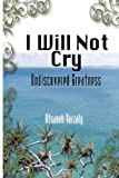 I Will Not Cry, Afsaneh Varzaly, 1440427054