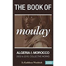 The Book of Moulay: Algerian and Morocco 2002 to 2015 Collective Works