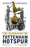 img - for The Biography of Tottenham Hotspur: the incredible story of the world famous Spurs book / textbook / text book
