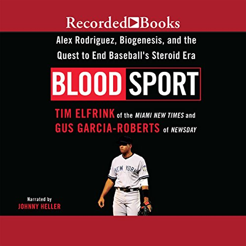 (Blood Sport: Alex Rodriguez, Biogenesis, and the Quest to End Baseball's Steroid Era)