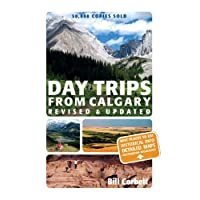 Day Trips from Calgary: 3rd Edition (Revised and Updated)