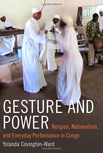Gesture and Power: Religion, Nationalism, and Everyday Performance in Congo (Religious Cultures of African and African Diaspora People)