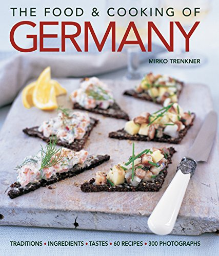 The Food and Cooking of Germany: Traditions & Ingredients in 60 Regional Recipes & 300 Photographs by Mirko Trenkner