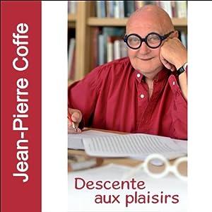 Descente aux plaisirs: Souvenirs d'une bouteille   Livre audio Auteur(s) : Jean-Pierre Coffe Narrateur(s) : Jean-Pierre Coffe