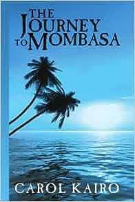 Amazon.com: The Journey to Mombasa (9781434387615): Carol Kairo: Books