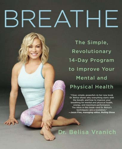 Breathe: The Simple, Revolutionary 14-Day Program to Improve Your Mental and Physical Health (Best Way To Improve Your Posture)