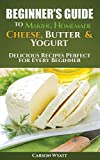 Beginners Guide to Making Homemade Cheese, Butter