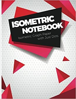 Isometric Notebook : Isometric Graph Paper with Just Dots: 120Pages ...