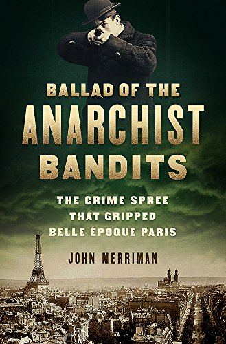 (Ballad of the Anarchist Bandits: The Crime Spree that Gripped Belle Epoque)