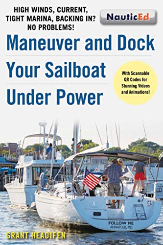 - Maneuver and Dock Your Sailboat Under Power: High Winds, Current, Tight Marina, Backing In? No Problems!