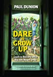 Dare to Grow Up, Paul Dunion, 0910155879