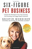Six-Figure Pet Business, Kristen Morrison, 0615566316