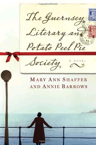 The Guernsey Literary and Potato Peel Pie Society: A Novel by Annie Barrows (2008-07-29)