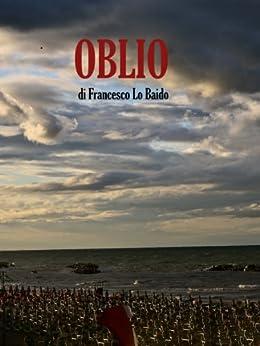 Oblio (Italian Edition) - Kindle edition by Francesco Lo