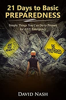 21 Days to Basic Preparedness: Simple Things You Can Do to Prepare for ANY Emergency by [Nash, David]