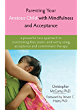 Parenting Your Anxious Child with Mindfulness and Acceptance: A Powerful New Approach to Overcoming Fear, Panic, and…