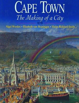 Cape Town: The making of a city  : an illustrated social history (Cape Town The Making Of A City)