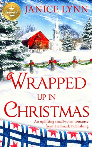 Wrapped Up In Christmas: An uplifting small-town romance from Hallmark Publishing by [Lynn, Janice]