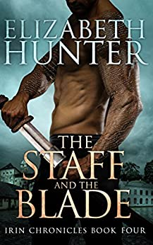 The Staff and the Blade: Irin Chronicles Book Four by [Hunter, Elizabeth]