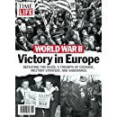 TIME-LIFE World War II: Victory in Europe: Defeating the Nazis: A Triumph of Courage, Military Strategy, and Endurance