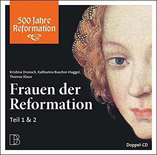 Frauen der Reformation: Doppel-CD Teil 1 & 2 (500 Jahre Reformation)
