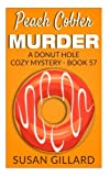 Peach Cobler Murder: A Donut Hole Cozy Mystery - Book 57 (Volume 57) by  Susan Gillard in stock, buy online here