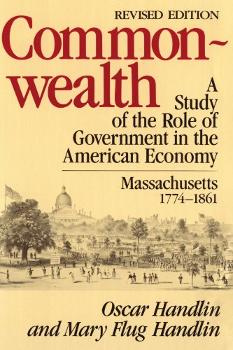 Commonwealth: A Study of the Role of Government in the American Economy: Massachusetts, 1774–1861 (Belknap Press)
