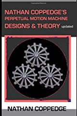 Nathan Coppedge's Perpetual Motion Machine Designs & Theory Paperback