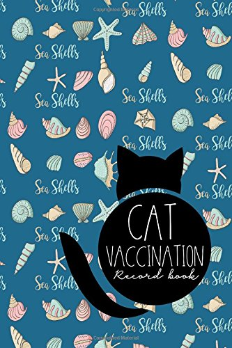 Cat Vaccination Record Book: Vaccination Chart, Vaccination Log, Vaccination Booklet, Vaccine Record Holder, Cute Sea Shells Cover (Cat Vaccination Records Book) (Volume 77)