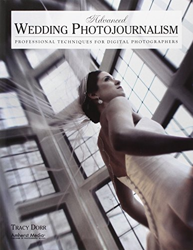 Advanced Wedding Photojournalism: Professional Techniques for Digital Photographers by Tracy Dorr (2010-06-01)