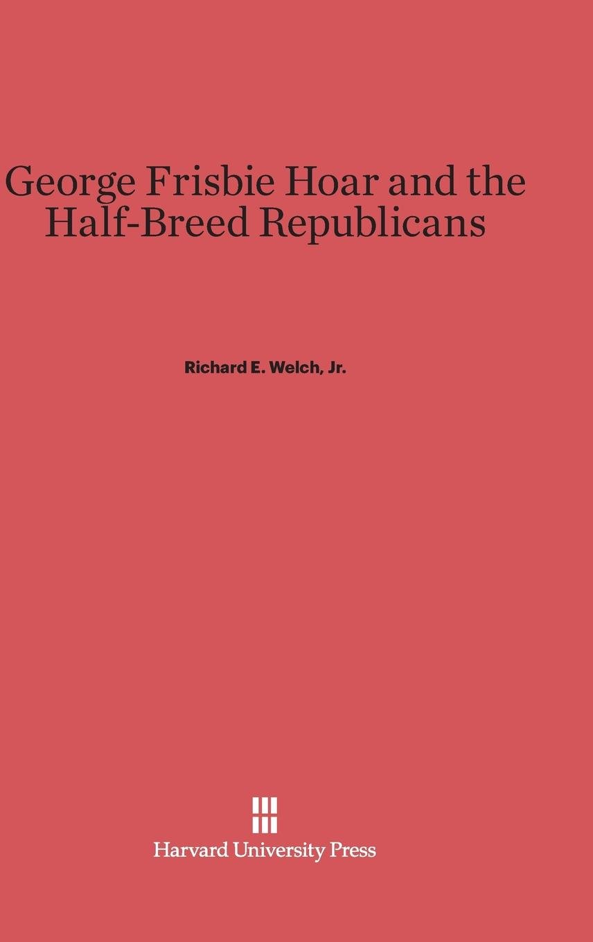 Download George Frisbie Hoar and the Half-Breed Republicans PDF