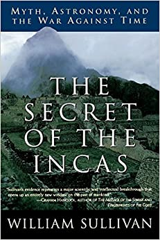 The Secret of the Incas: Myth, Astronomy, and the War Against Time by William Sullivan (1997-05-20)