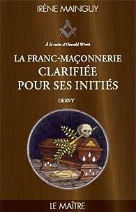 La Franc-maçonnerie clarifiée pour ses initiés : Tome 3, Le maitre par Irène Mainguy
