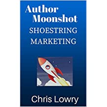 Author Moonshot Shoestring Marketing: How to market books on a budget or for free