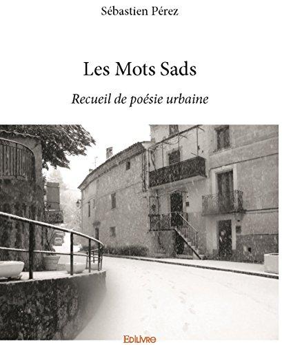 Les Mots Sads: Recueil de poésie urbaine (French Edition)