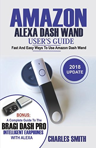Price comparison product image Amazon Alexa Dash Wand User's Guide: Fast And Easy Ways To Use Amazon Dash Wand. Bonus: A Complete Guide To The Bragi Dash Pro Intelligent Earphone