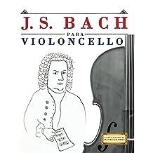 J. S. Bach para Violoncello: 10 Piezas Fáciles para Violoncello Libro para Principiantes (Spanish Edition)