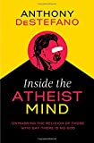Inside the Atheist Mind: Unmasking the Religion of Those Who Say There Is No God