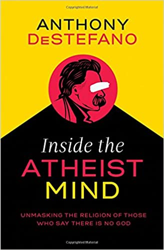 inside the atheist mind unmasking the religion of those who say
