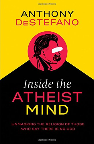 Book cover from Inside the Atheist Mind: Unmasking the Religion of Those Who Say There Is No God by Anthony DeStefano