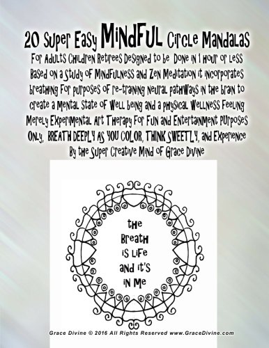 Read Online 20 super Easy Mindful Circle Mandalas For Adults Children Retirees Designed to be  Done in 1 hour or less  Based on a Study of Mindfulness and Zen ... By the Super Creative Mind of Grace Divine pdf