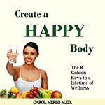 Create a Happy Body: The Golden Keys to a Lifetime of Wellness | Carol Merlo
