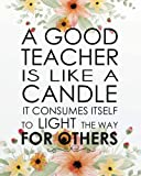 a good teacher is like a candle it consumes itself to light the way for others teacher calendar weekly and monthly teacher planner lesson planner academic planner series volume 4