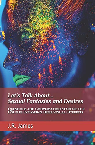 Pdf Self-Help Let's Talk About... Sexual Fantasies and Desires: Questions and Conversation Starters for Couples Exploring Their Sexual Interests (Beyond The Sheets)