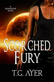 Scorched Fury: A SkinWalker Novel #5 (DarkWorld: SkinWalker) by [Ayer, T.G.]