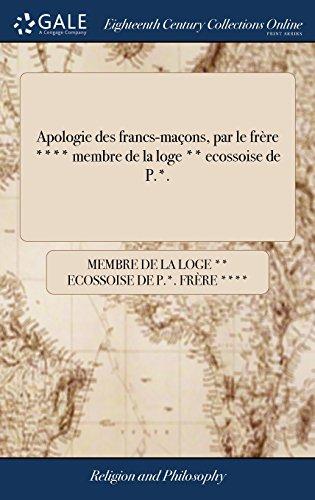 Apologie des francs-maçons, par le frère **** membre de la loge ** ecossoise de P.*.