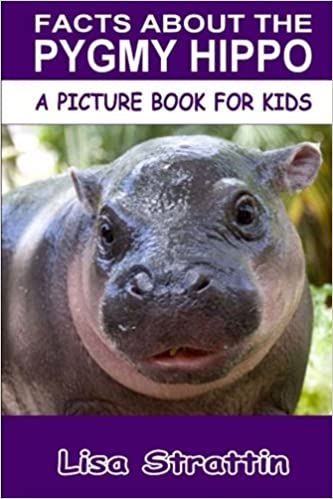 Facts About The Pygmy Hippo A Picture Book For Kids Vol 145 Lisa Strattin 9781537187327 Amazon Books