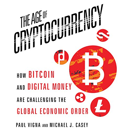 The Age of Cryptocurrency: How Bitcoin and Digital Money Are Challenging the Global Economic Order cover